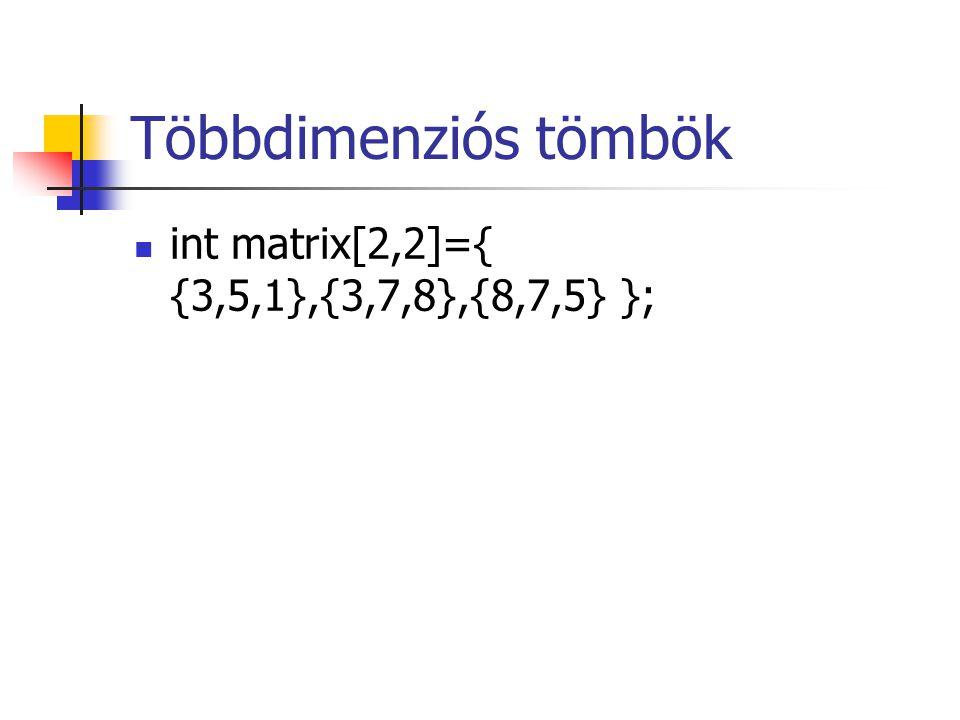 Többdimenziós tömbök int matrix[2,2]={ {3,5,1},{3,7,8},{8,7,5} };